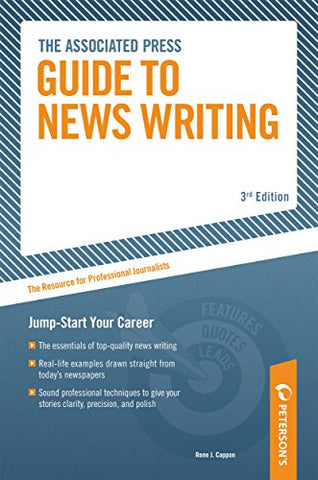 Associated Press Guide To News Writing: The Resource For Professional Journalists