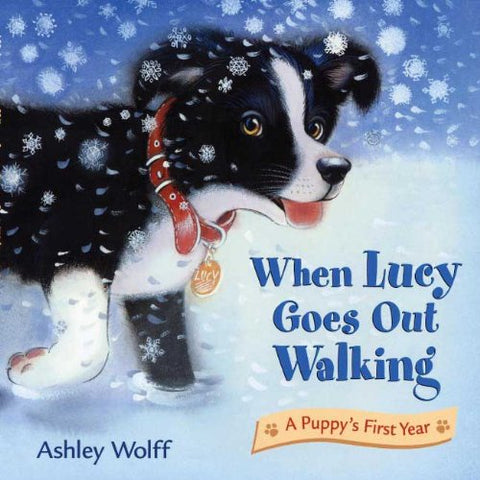When Lucy Goes Out Walking: A Puppy'S First Year