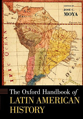 The Oxford Handbook Of Latin American History (Oxford Handbooks)