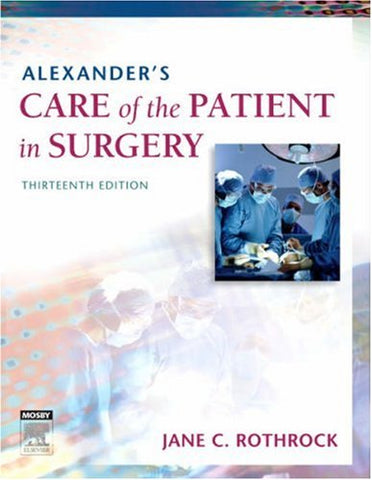 Alexander'S Care Of The Patient In Surgery, 13E