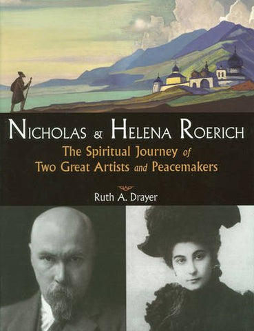 Nicholas And Helena Roerich: The Spiritual Journey Of Two Great Artists And Peacemakers