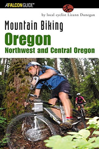Mountain Biking Oregon: Northwest And Central Oregon: A Guide To Northwest And Central Oregon'S Greatest Off-Road Bicycle Rides (Regional Mountain Biking Series)