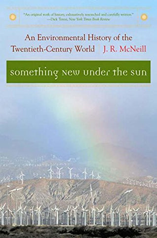 Something New Under The Sun: An Environmental History Of The Twentieth-Century World (The Global Century Series)