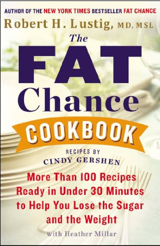 The Fat Chance Cookbook: More Than 100 Recipes Ready In Under 30 Minutes To Help You Lose The Sugar And The Weight