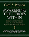 Awakening The Heroes Within: Twelve Archetypes To Help Us Find Ourselves And Transform Our World