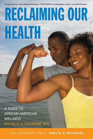 Reclaiming Our Health: A Guide To African American Wellness (Yale University Press Health & Wellness)