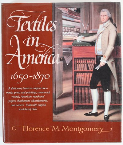Textiles In America 1650-1870: A Dictionary Based On Original Documents, Prints And Paintings, Commercial Records, American Merchants' Papers, Shopk (Winterthur/Barra Book)