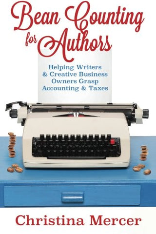 Bean Counting For Authors: Helping Writers & Creative Business Owners Grasp Accounting & Taxes