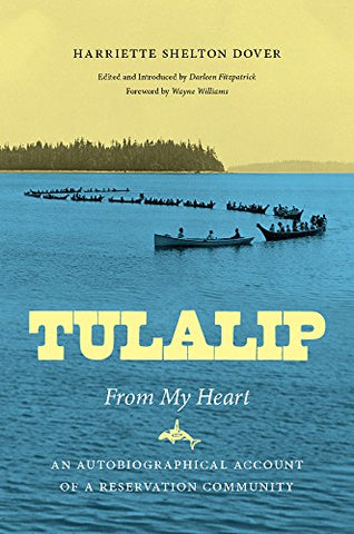 Tulalip, From My Heart: An Autobiographical Account Of A Reservation Community (Naomi B. Pascal Editor'S Endowment)