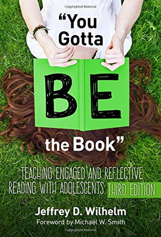 ''You Gotta Be The Book'': Teaching Engaged And Reflective Reading With Adolescents, Third Edition (Language And Literacy)