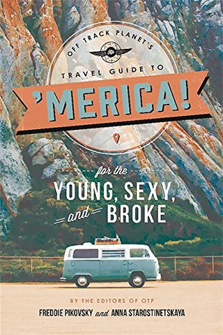 Off Track Planets Travel Guide To 'Merica! For The Young, Sexy, And Broke