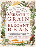 The Versatile Grain And The Elegant Bean: A Celebration Of The World'S Most Healthful Foods