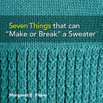 "Seven Things That Can ""Make Or Break"" A Sweater: Techniques And Tips For Hand Knitters"