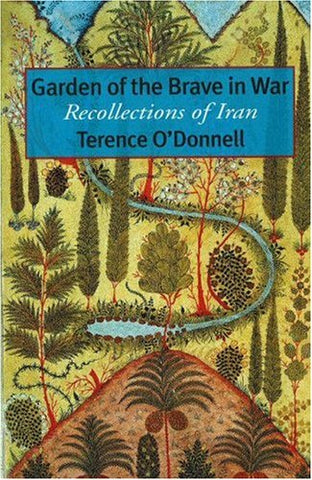Garden Of The Brave In War: Recollections Of Iran