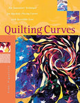 Quilting Curves : An Innovative Technique For Machine-Piecing Curves With Incredible Ease