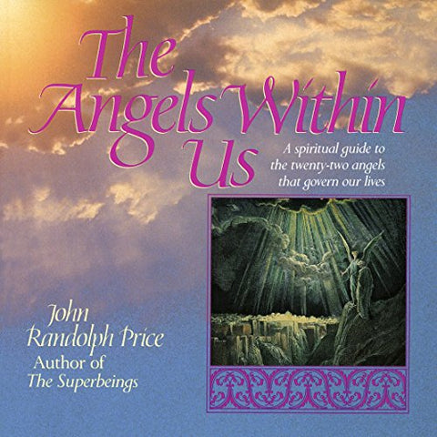 Angels Within Us: A Spiritual Guide To The Twenty-Two Angels That Govern Our Lives