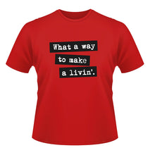 Load image into Gallery viewer, What a Way to Make a Livin' Tee