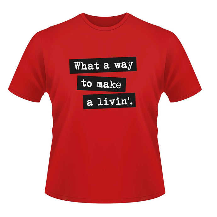 What a Way to Make a Livin' Tee