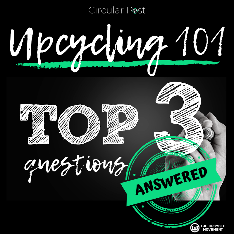 Upcycling 101 - The top 3 questions I always get asked