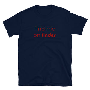 Camiseta Unisex - Find me on Tinder