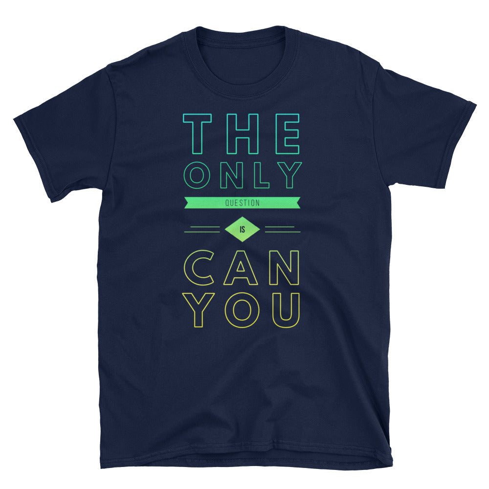"""Can You"" Unisex Softstyle T-Shirt"