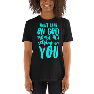 """Don't Rely On God"" Short-Sleeve Unisex T-Shirt"