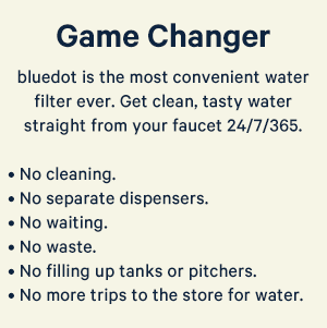 bluedot is the most convenient, renter-friendly water filter ever.