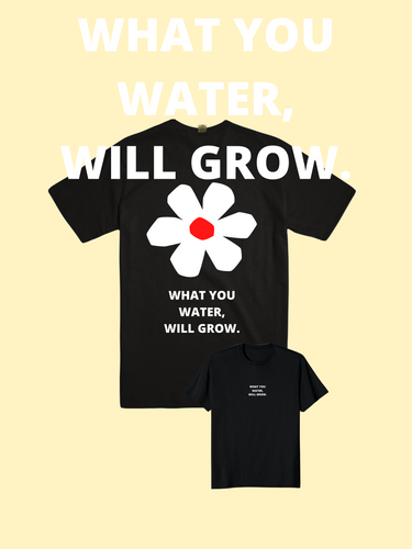 PRE ORDER: WHAT YOU WATER WILL GROW T Shirt