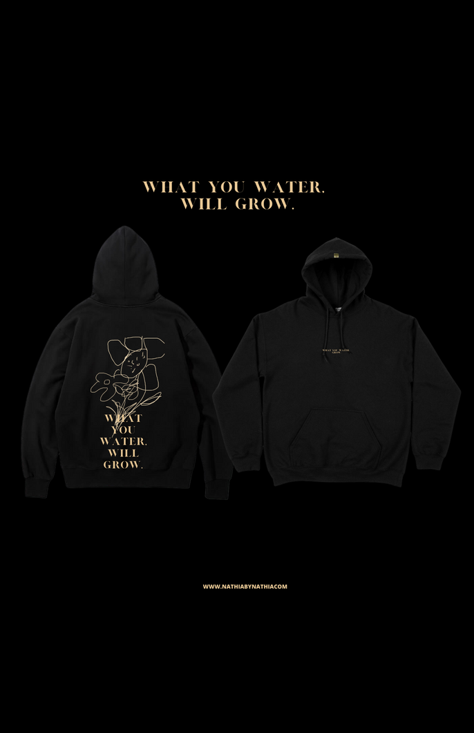 PRE ORDER: WHAT YOU WATER WILL GROW Hoodie