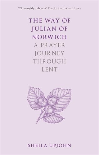 A six-part Zoom series for lent discussing The Way of Julian of Norwich, the new book by Sheila Upjohn