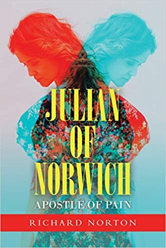 Review of Richard Norton, Julian of Norwich: Apostle of Pain, Bloomington, IN: AuthorHouse UK, 2020
