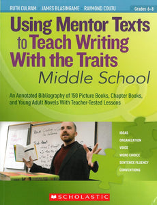 Using Mentor Texts to Teach Writing with the Traits: Middle School </br> Item: 138437
