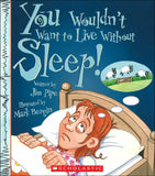 You Wouldn't Want to Live Without Sleep! </br> Item: 224427