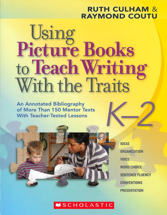 Using Picture Books to Teach Writing with the Traits: Grades K-2 </br> Item: 25119