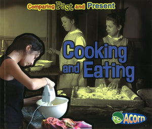 Comparing Past and Present: Cooking and Eating </br> Item: 990244