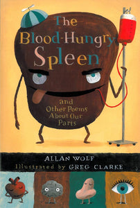 The Blood-Hungry Spleen and Other Poems About Our Parts </br> Item: 638061