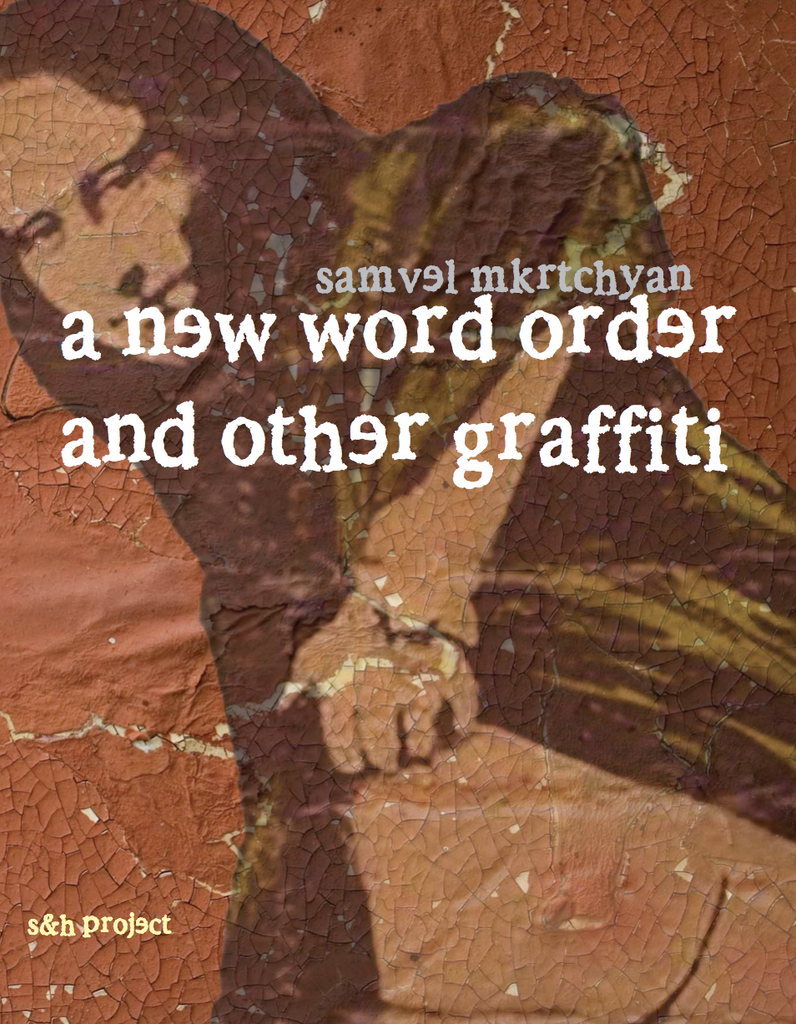 Samvel Mkrtchyan. A New Word Order And Other Graffiti
