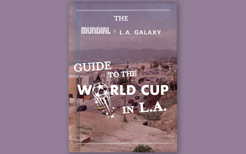 LA GALAXY: 'GUIDE TO THE WORLD CUP IN LA' ZINE
