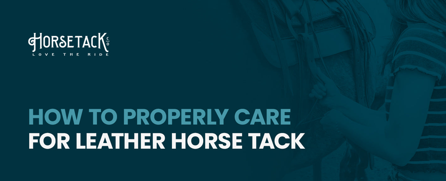 how to properly care for leather horse tack