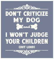 Don't Criticize My Dog T-Shirt