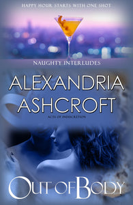 Naughty Interludes: (Acts Of Indiscretion) Out of Body