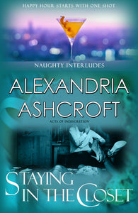 Naughty Interludes: (Acts Of Indiscretion) StayingInTheCloset