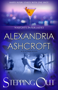 Naughty Interludes: (Acts Of Indiscretion) SteppingOut