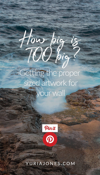 """How big is TOO big? Getting the proper sized artwork for your wall"" by Yuri A Jones"