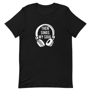 Then Sings My Soul Short-Sleeve Unisex T-Shirt