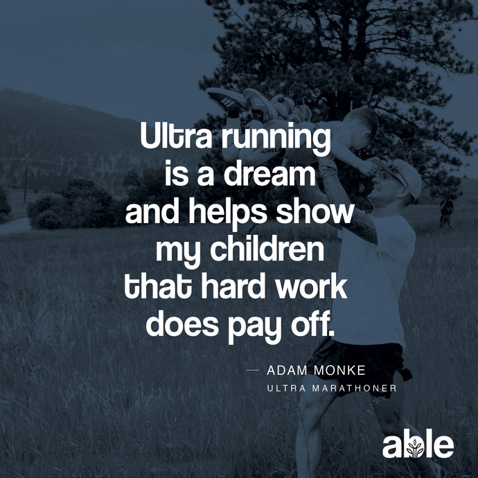 "ADAM MONKE • ULTRA MARATHONER ""ABLE CBD AS AN INTEGRAL PART OF MY WELLNESS, TRAINING & RECOVERY"""