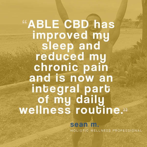 ABLE CBD HAS IMPROVED MY SLEEP AND REDUCED MY CHRONIC PAIN - Consumer testimonial - Sean M.
