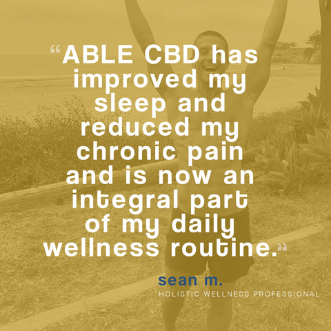 ABLE CBD has improved my sleep and reduced my chronic pain