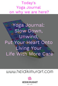 Yoga Journal: Slow Down, Unwind, Put Your Heart Onto Living Your Life With More Care
