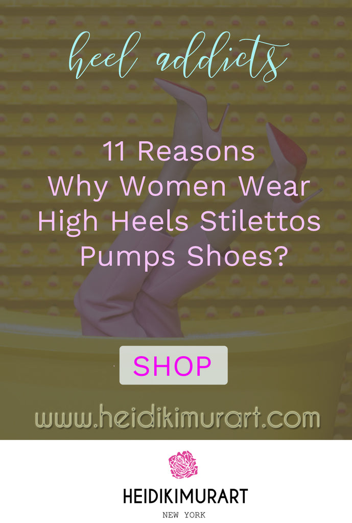 11 Reasons Why Women Wear High Heels Stilettos Pumps Shoes?